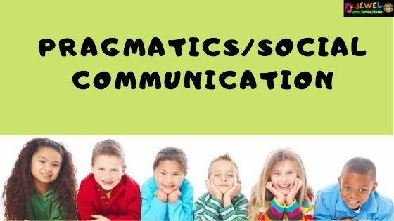 PRAGMATIC/ SOCIAL COMMUNICATION